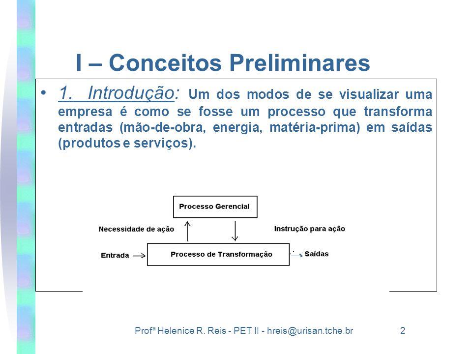 Profª Helenice R. Reis - PET II - hreis@urisan.tche.br 2 I – Conceitos Preliminares •1.Introdução: Um dos modos de se visualizar uma empresa é como se