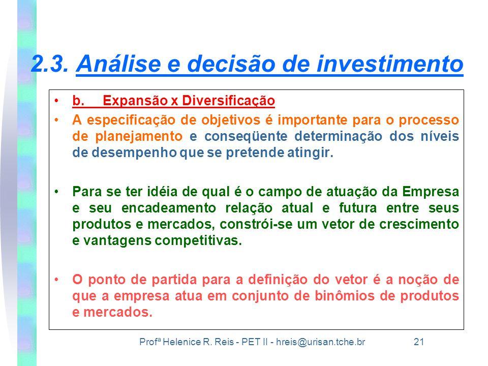 Profª Helenice R. Reis - PET II - hreis@urisan.tche.br 21 •b.Expansão x Diversificação •A especificação de objetivos é importante para o processo de p
