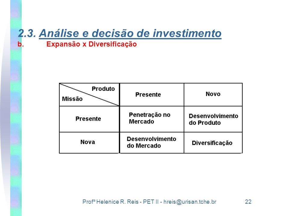 Profª Helenice R. Reis - PET II - hreis@urisan.tche.br 22 2.3. Análise e decisão de investimento b.Expansão x Diversificação