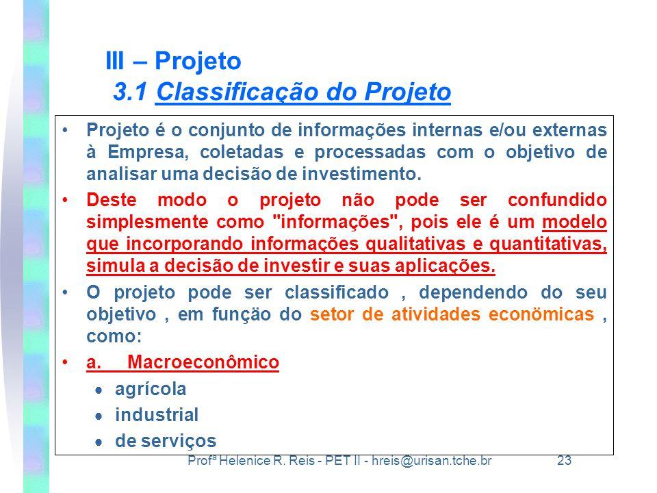 Profª Helenice R. Reis - PET II - hreis@urisan.tche.br 23 III – Projeto 3.1 Classificação do Projeto •Projeto é o conjunto de informações internas e/o