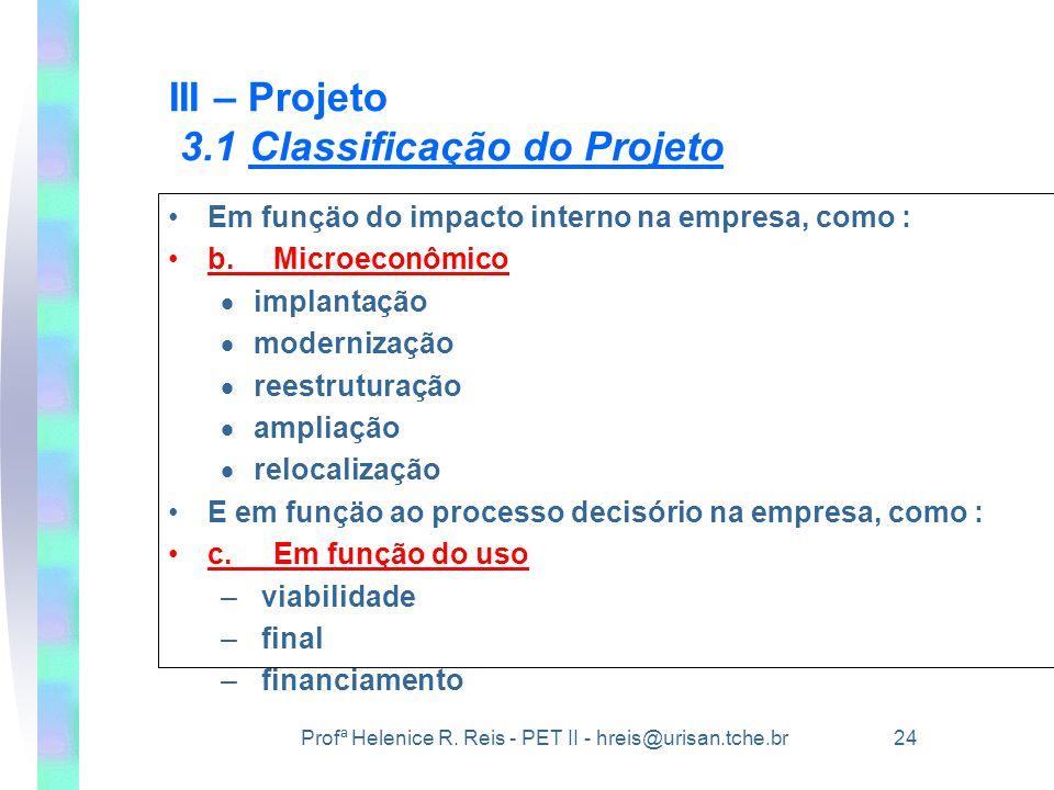Profª Helenice R. Reis - PET II - hreis@urisan.tche.br 24 III – Projeto 3.1 Classificação do Projeto •Em funçäo do impacto interno na empresa, como :