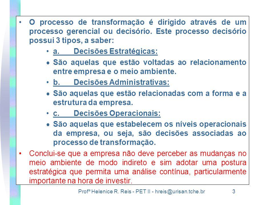 Profª Helenice R. Reis - PET II - hreis@urisan.tche.br 3 •O processo de transformação é dirigido através de um processo gerencial ou decisório. Este p
