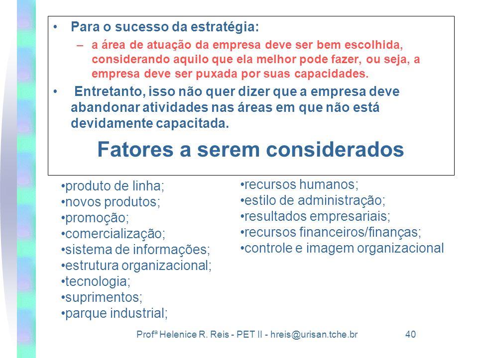 Profª Helenice R. Reis - PET II - hreis@urisan.tche.br 40 •Para o sucesso da estratégia: –a área de atuação da empresa deve ser bem escolhida, conside