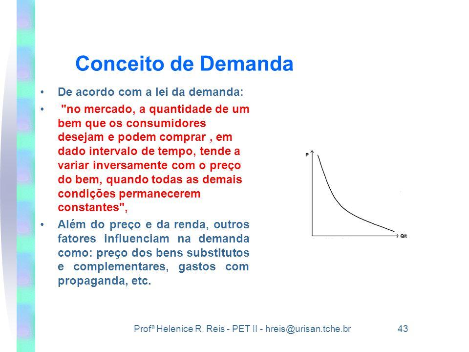 Profª Helenice R. Reis - PET II - hreis@urisan.tche.br 43 Conceito de Demanda •De acordo com a lei da demanda: •