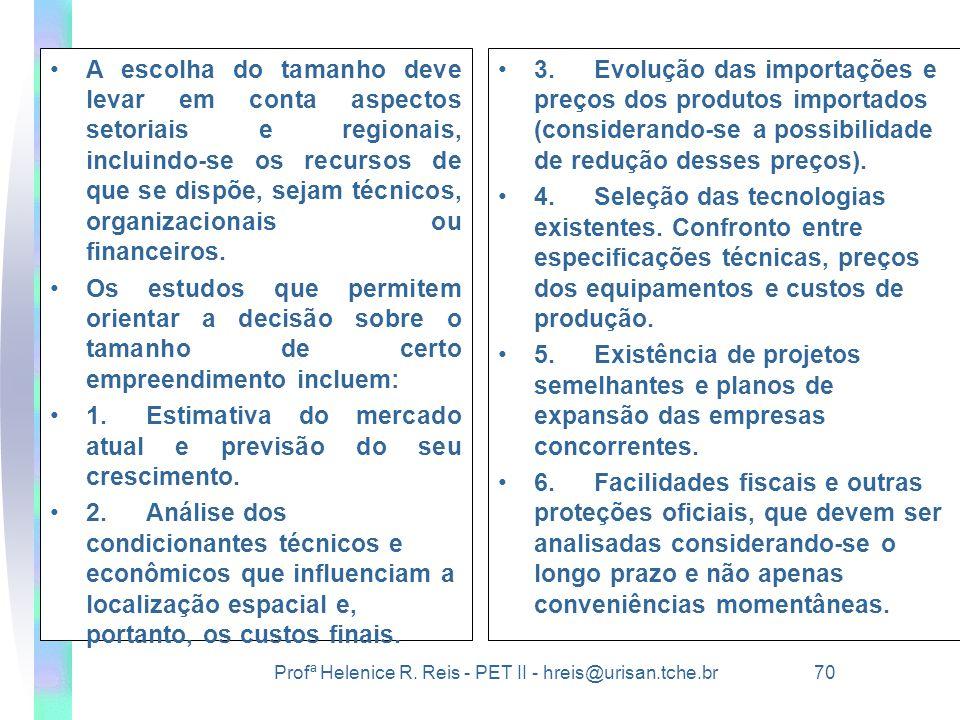 Profª Helenice R. Reis - PET II - hreis@urisan.tche.br 70 •A escolha do tamanho deve levar em conta aspectos setoriais e regionais, incluindo-se os re