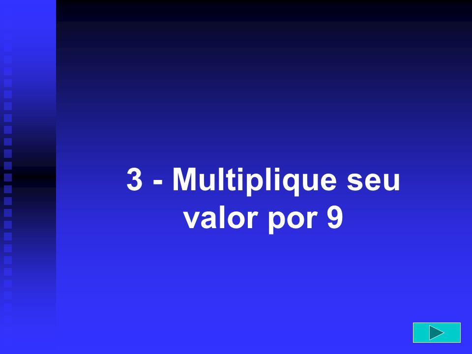 3 - Multiplique seu valor por 9