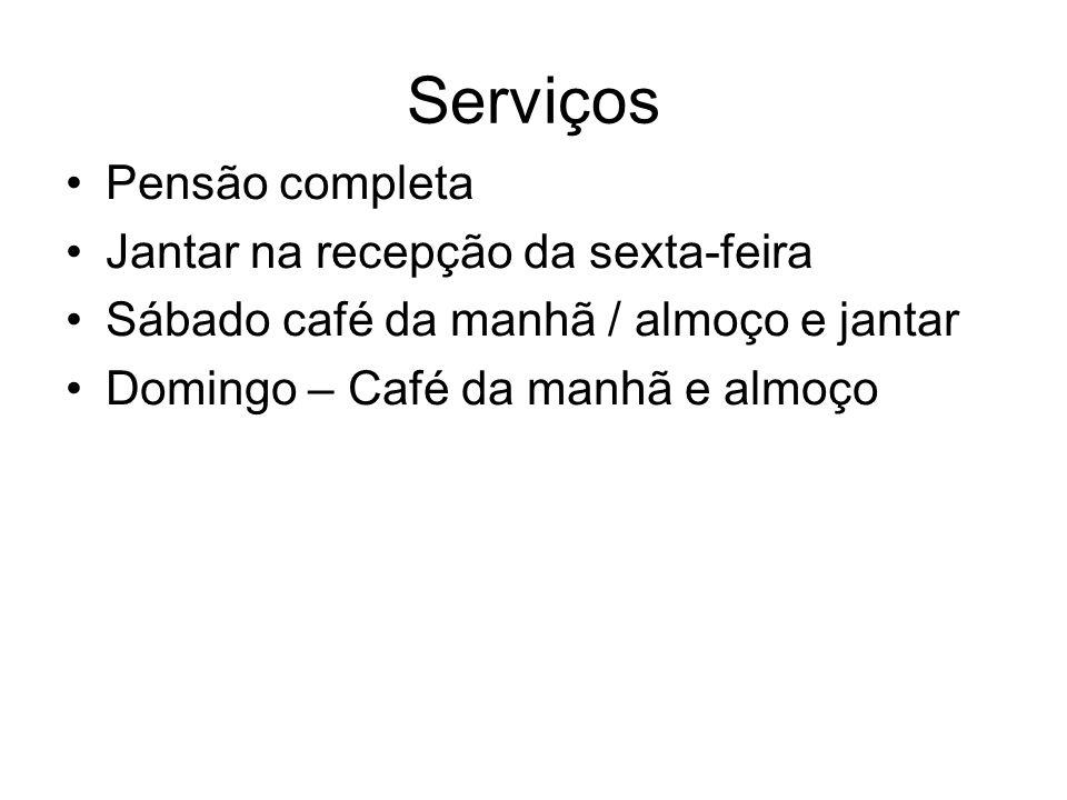 Serviços •Pensão completa •Jantar na recepção da sexta-feira •Sábado café da manhã / almoço e jantar •Domingo – Café da manhã e almoço