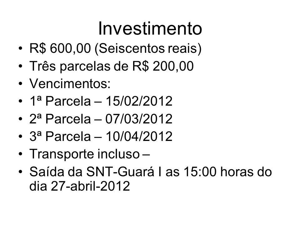 Investimento •R$ 600,00 (Seiscentos reais) •Três parcelas de R$ 200,00 •Vencimentos: •1ª Parcela – 15/02/2012 •2ª Parcela – 07/03/2012 •3ª Parcela – 1