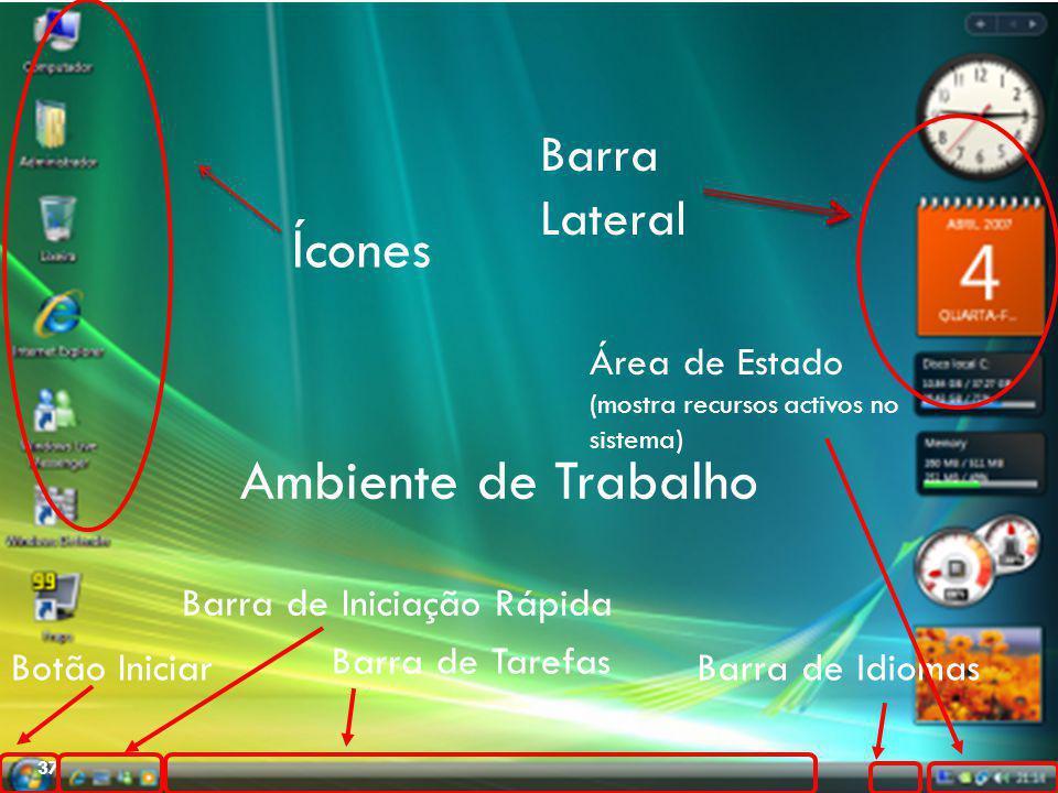 37 Ícones Ambiente de Trabalho Botão Iniciar Barra de Iniciação Rápida Barra de Tarefas Barra de Idiomas Área de Estado (mostra recursos activos no si