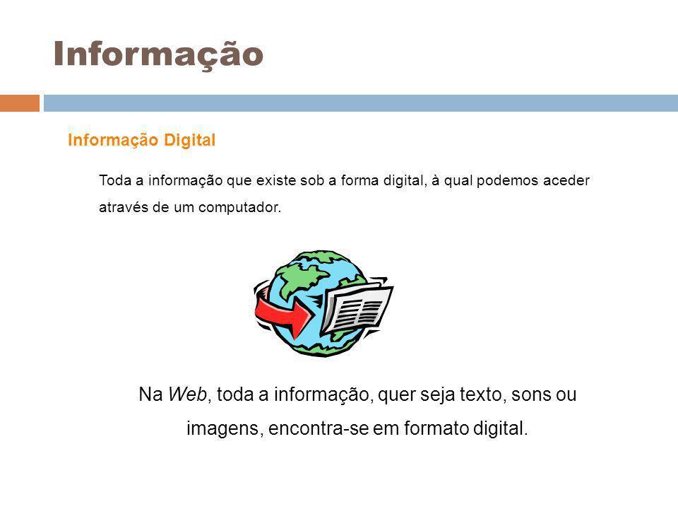 4 Informação Toda a informação que existe sob a forma digital, à qual podemos aceder através de um computador. Informação Digital Na Web, toda a infor