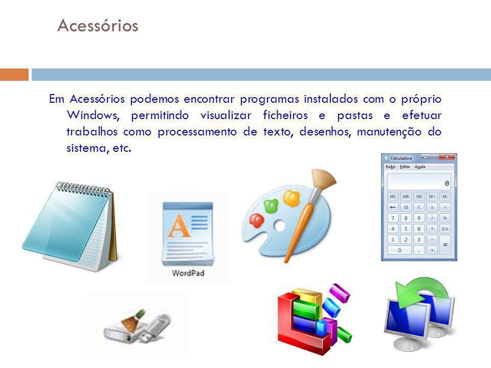 44 Acessórios Em Acessórios podemos encontrar programas instalados com o próprio Windows, permitindo visualizar ficheiros e pastas e efetuar trabalhos