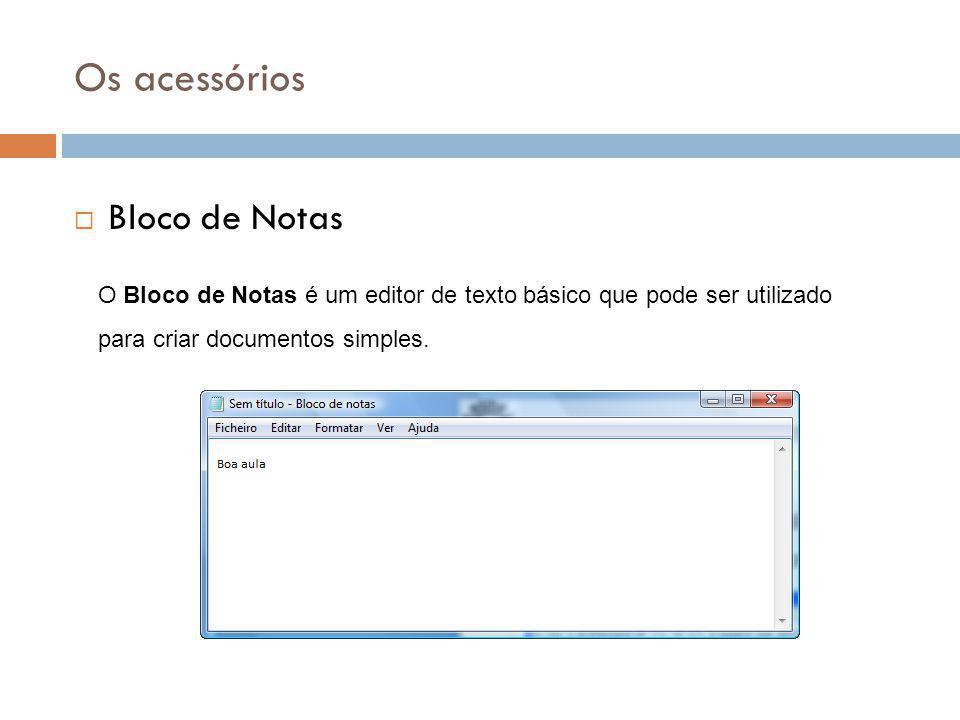48 Os acessórios  Bloco de Notas O Bloco de Notas é um editor de texto básico que pode ser utilizado para criar documentos simples.