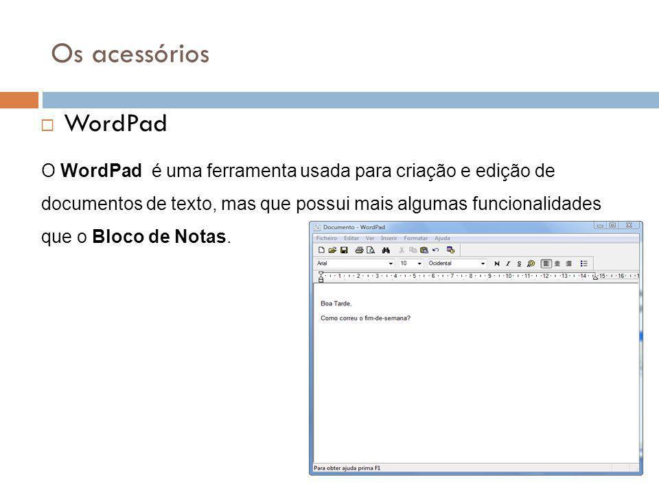 49 Os acessórios  WordPad O WordPad é uma ferramenta usada para criação e edição de documentos de texto, mas que possui mais algumas funcionalidades