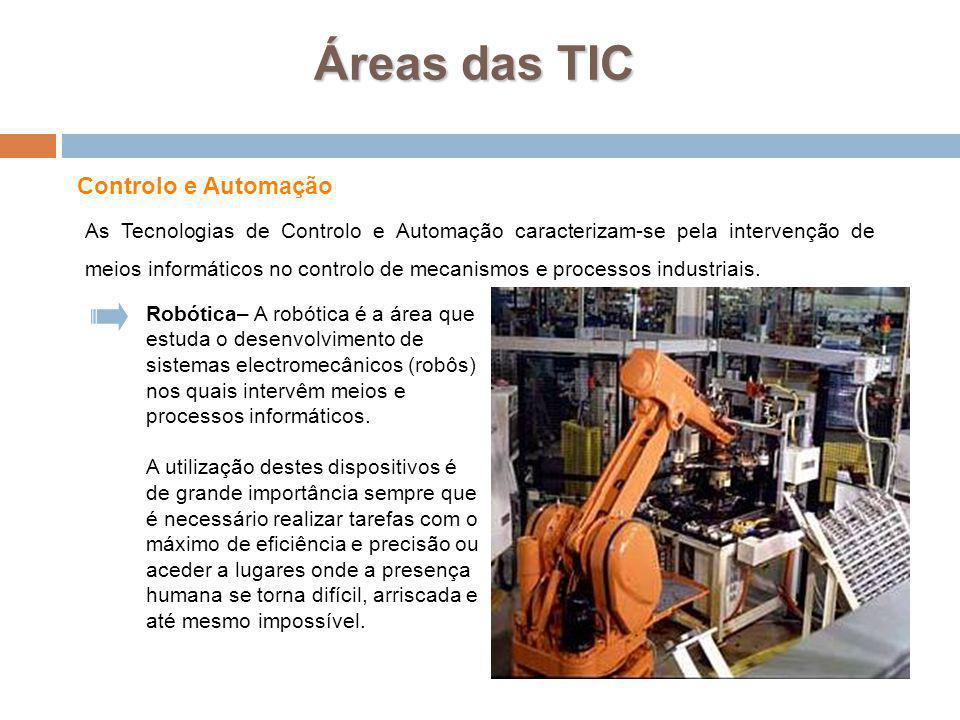 8 Áreas das TIC Controlo e Automação Robótica– A robótica é a área que estuda o desenvolvimento de sistemas electromecânicos (robôs) nos quais intervê