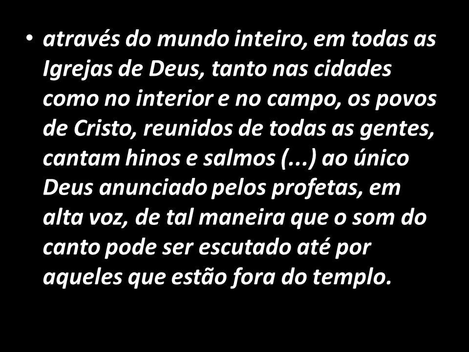 • através do mundo inteiro, em todas as Igrejas de Deus, tanto nas cidades como no interior e no campo, os povos de Cristo, reunidos de todas as gente
