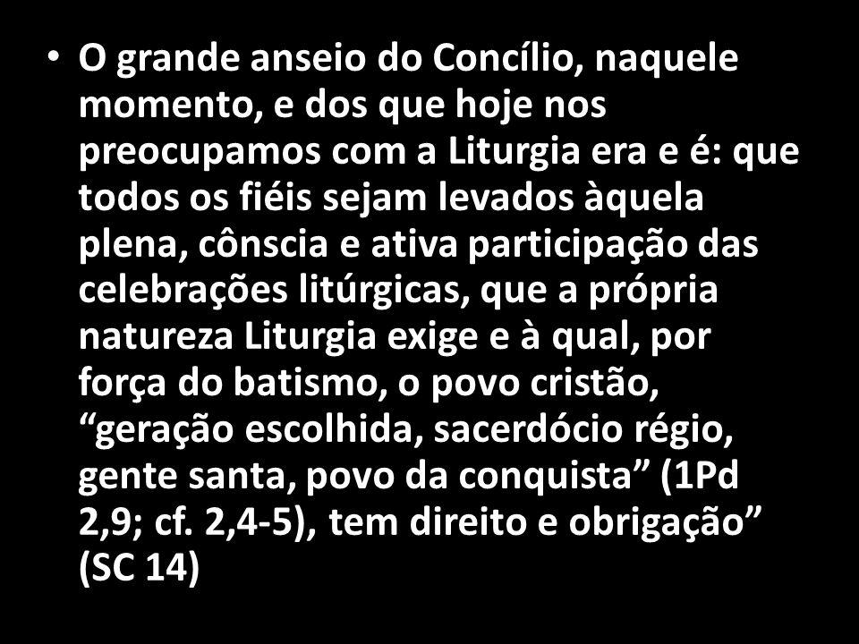 • O grande anseio do Concílio, naquele momento, e dos que hoje nos preocupamos com a Liturgia era e é: que todos os fiéis sejam levados àquela plena,