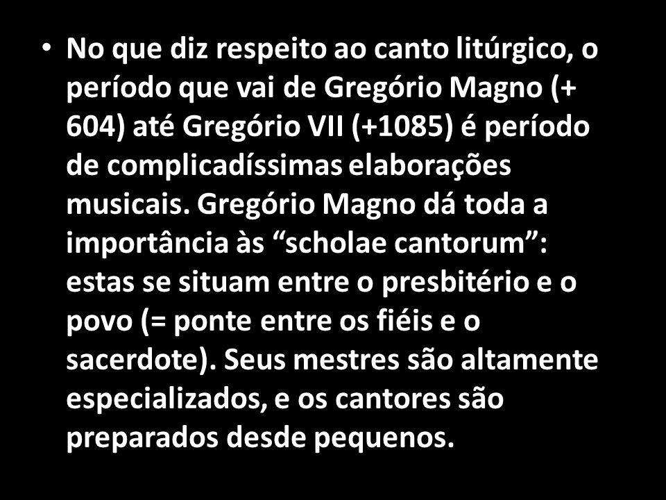 • No que diz respeito ao canto litúrgico, o período que vai de Gregório Magno (+ 604) até Gregório VII (+1085) é período de complicadíssimas elaboraçõ