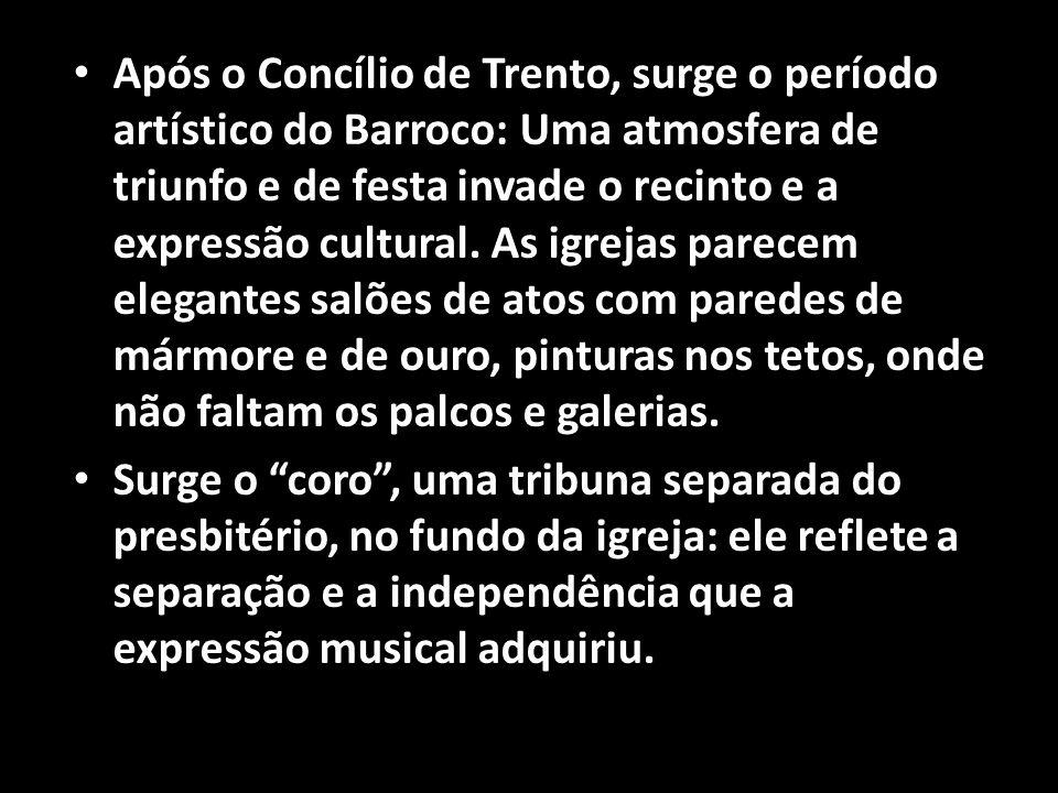 • Após o Concílio de Trento, surge o período artístico do Barroco: Uma atmosfera de triunfo e de festa invade o recinto e a expressão cultural. As igr