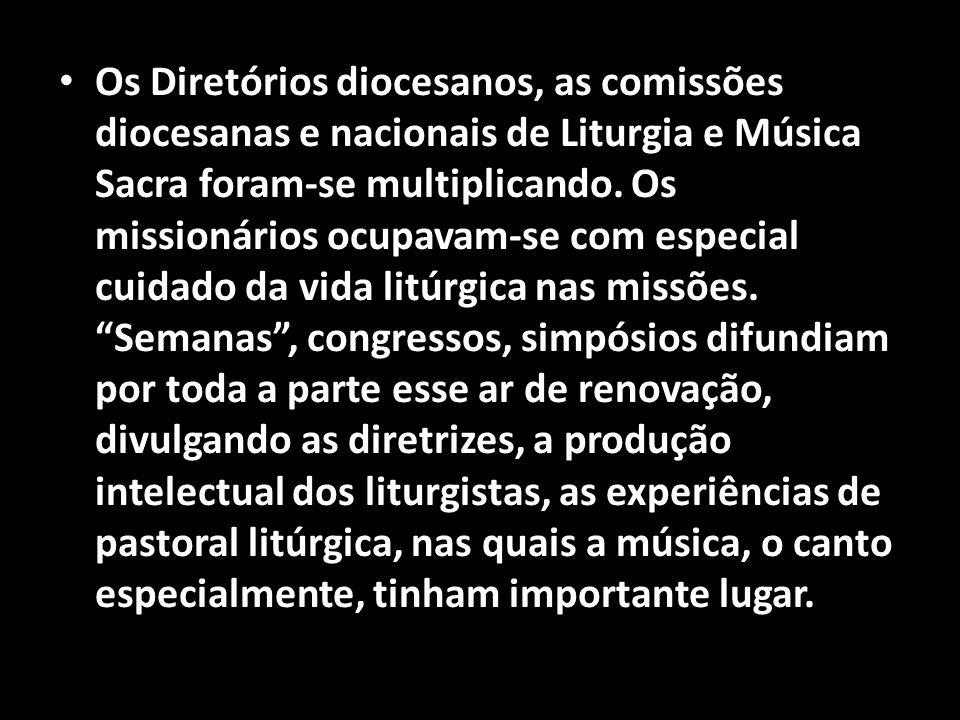 • Os Diretórios diocesanos, as comissões diocesanas e nacionais de Liturgia e Música Sacra foram-se multiplicando. Os missionários ocupavam-se com esp