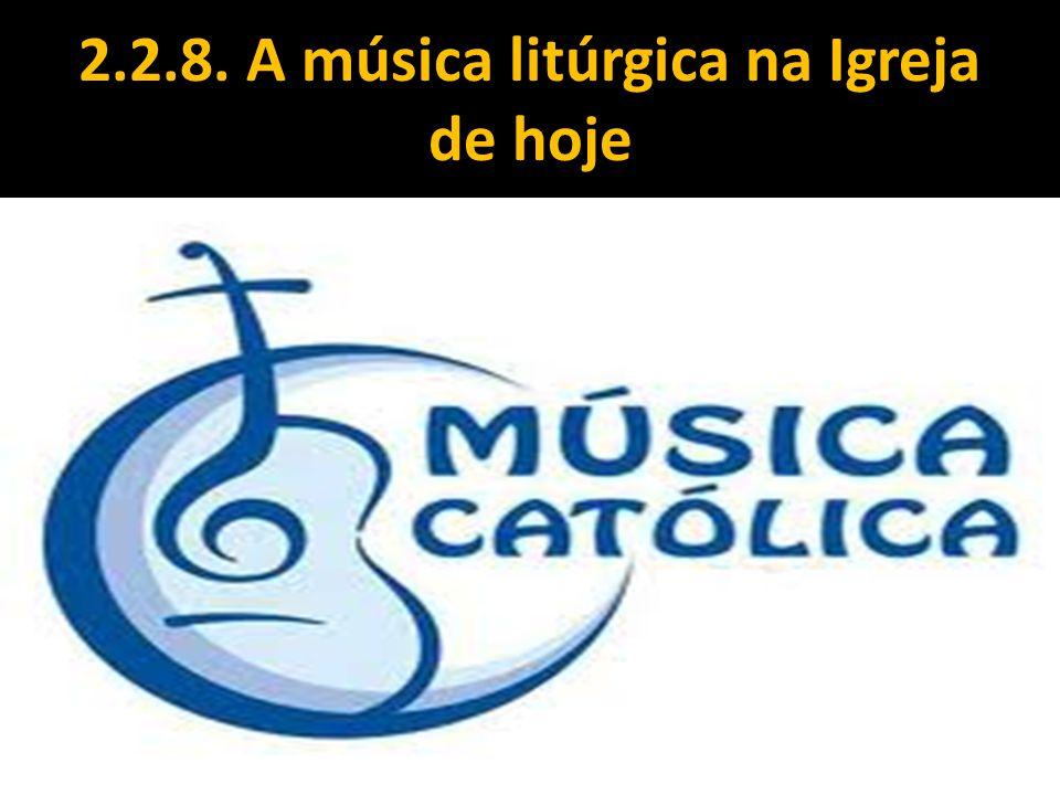 2.2.8. A música litúrgica na Igreja de hoje