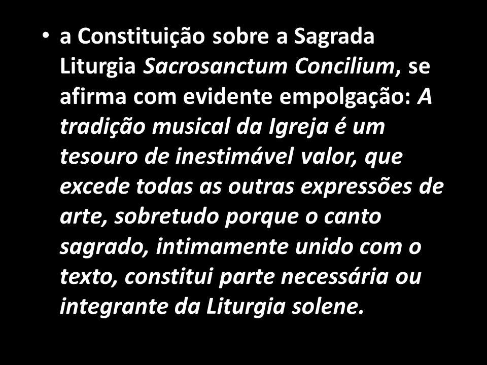 • a Constituição sobre a Sagrada Liturgia Sacrosanctum Concilium, se afirma com evidente empolgação: A tradição musical da Igreja é um tesouro de ines