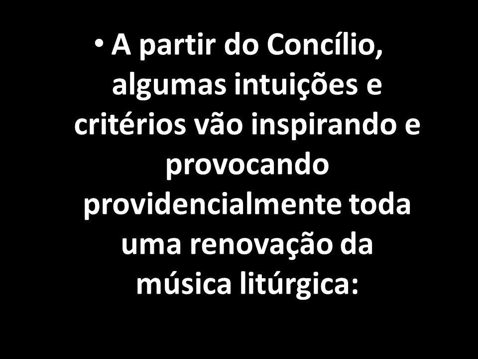 • A partir do Concílio, algumas intuições e critérios vão inspirando e provocando providencialmente toda uma renovação da música litúrgica: