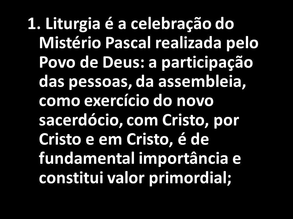 1. Liturgia é a celebração do Mistério Pascal realizada pelo Povo de Deus: a participação das pessoas, da assembleia, como exercício do novo sacerdóci