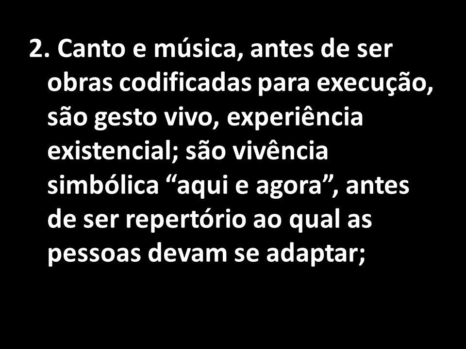 """2. Canto e música, antes de ser obras codificadas para execução, são gesto vivo, experiência existencial; são vivência simbólica """"aqui e agora"""", antes"""