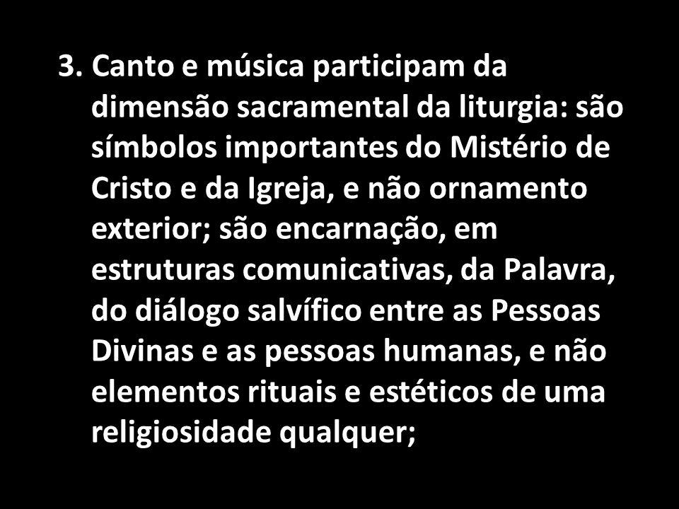 3. Canto e música participam da dimensão sacramental da liturgia: são símbolos importantes do Mistério de Cristo e da Igreja, e não ornamento exterior