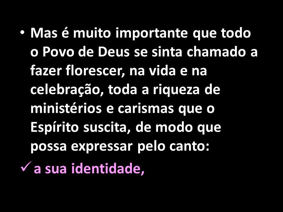• Mas é muito importante que todo o Povo de Deus se sinta chamado a fazer florescer, na vida e na celebração, toda a riqueza de ministérios e carismas