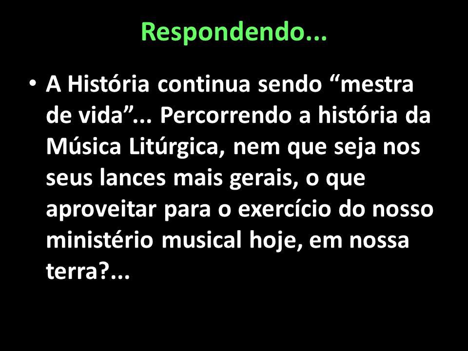"""Respondendo... • A História continua sendo """"mestra de vida""""... Percorrendo a história da Música Litúrgica, nem que seja nos seus lances mais gerais, o"""