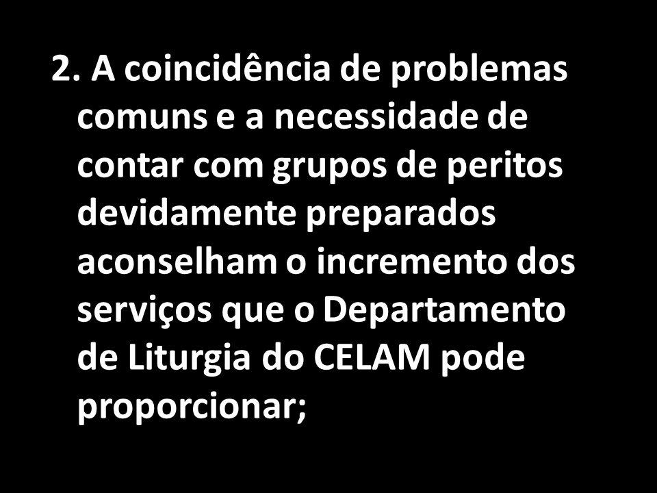 2. A coincidência de problemas comuns e a necessidade de contar com grupos de peritos devidamente preparados aconselham o incremento dos serviços que