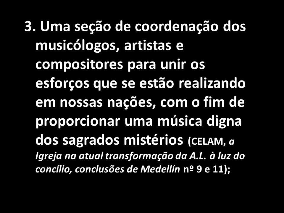 3. Uma seção de coordenação dos musicólogos, artistas e compositores para unir os esforços que se estão realizando em nossas nações, com o fim de prop