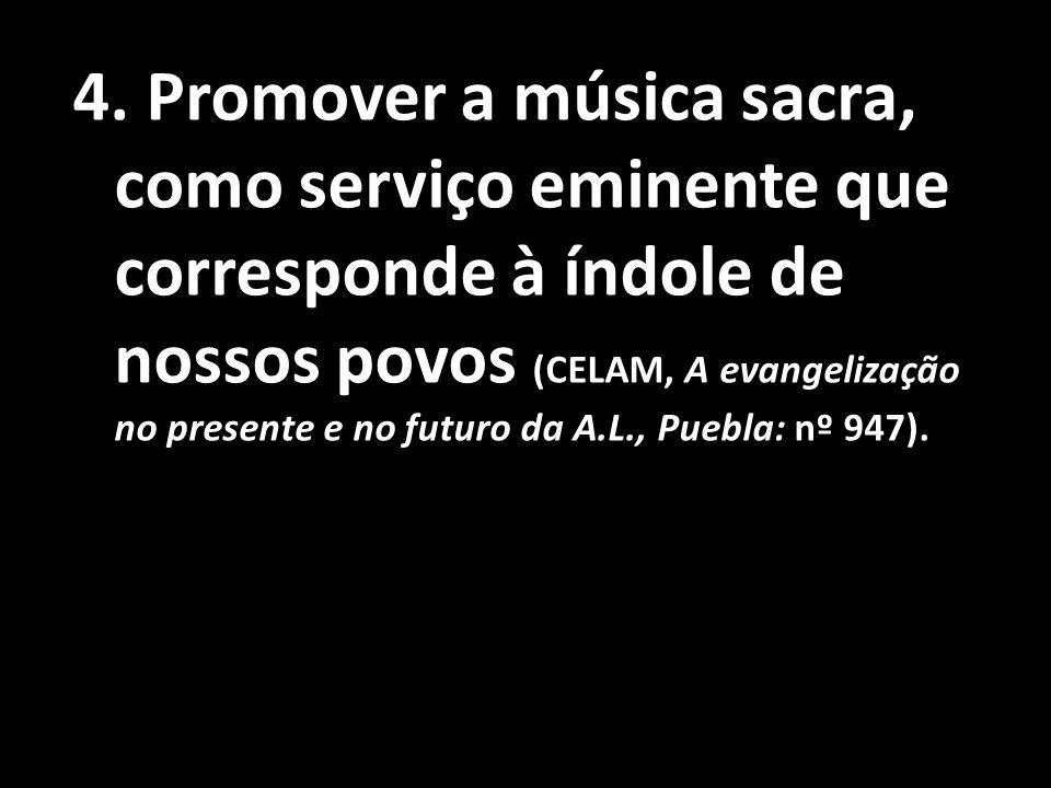 4. Promover a música sacra, como serviço eminente que corresponde à índole de nossos povos (CELAM, A evangelização no presente e no futuro da A.L., Pu