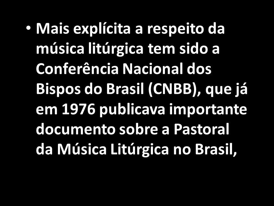 • Mais explícita a respeito da música litúrgica tem sido a Conferência Nacional dos Bispos do Brasil (CNBB), que já em 1976 publicava importante docum