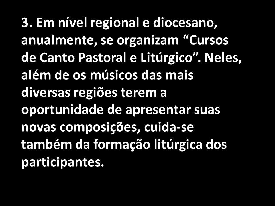 """3. Em nível regional e diocesano, anualmente, se organizam """"Cursos de Canto Pastoral e Litúrgico"""". Neles, além de os músicos das mais diversas regiões"""