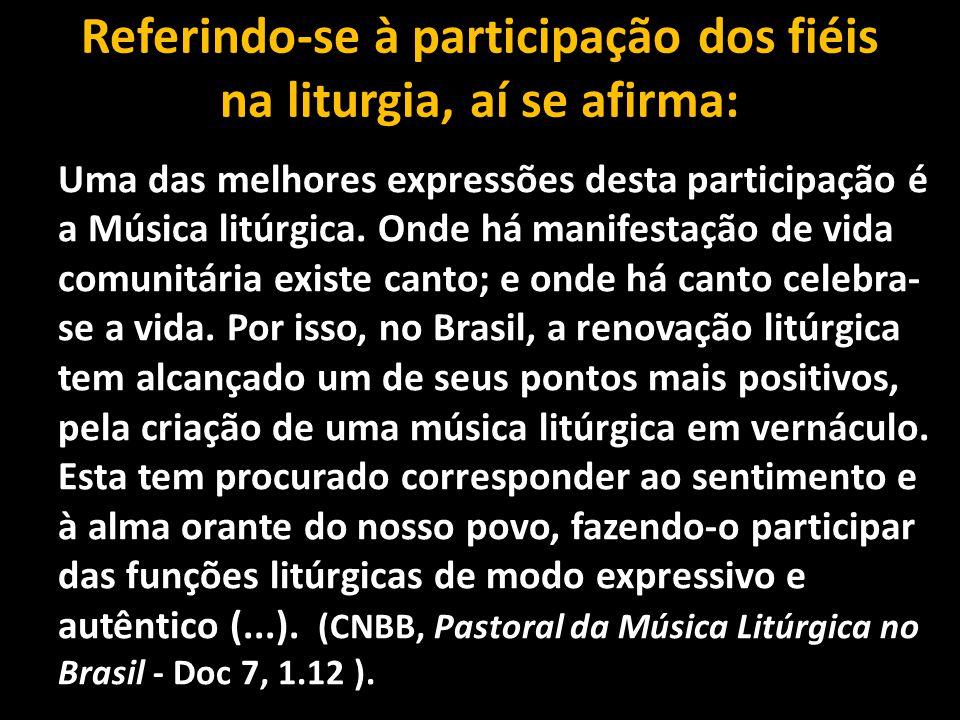Referindo-se à participação dos fiéis na liturgia, aí se afirma: Uma das melhores expressões desta participação é a Música litúrgica. Onde há manifest