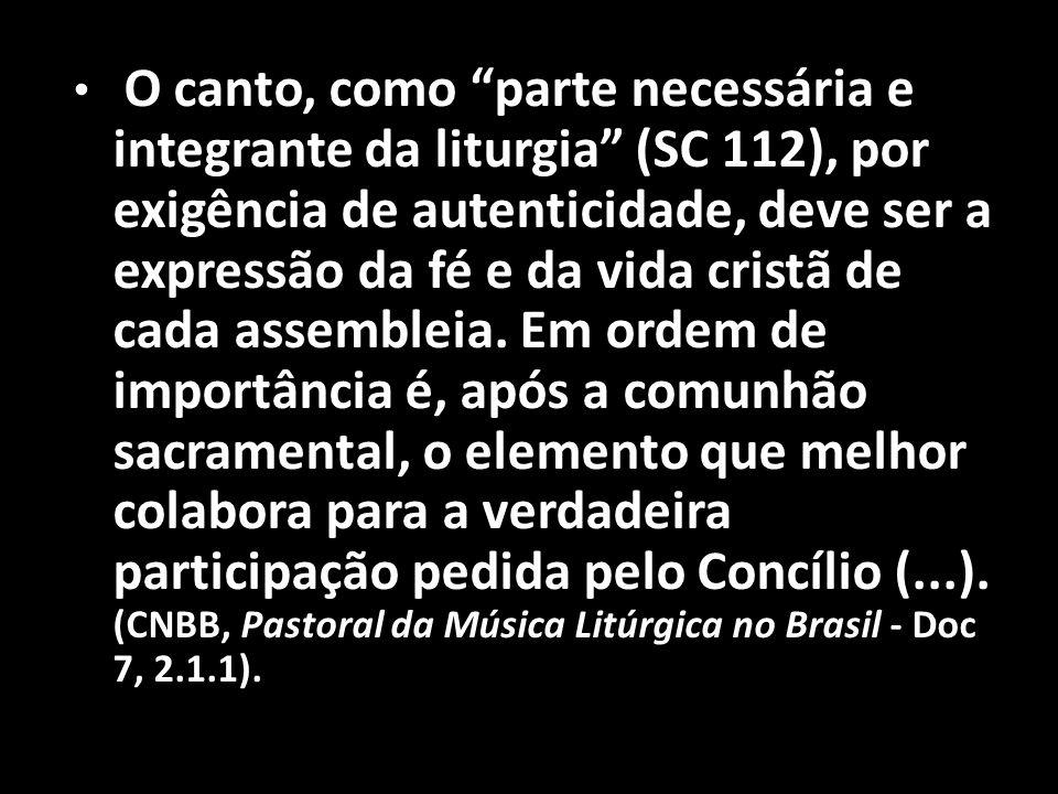 """• O canto, como """"parte necessária e integrante da liturgia"""" (SC 112), por exigência de autenticidade, deve ser a expressão da fé e da vida cristã de c"""