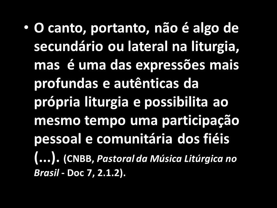 • O canto, portanto, não é algo de secundário ou lateral na liturgia, mas é uma das expressões mais profundas e autênticas da própria liturgia e possi