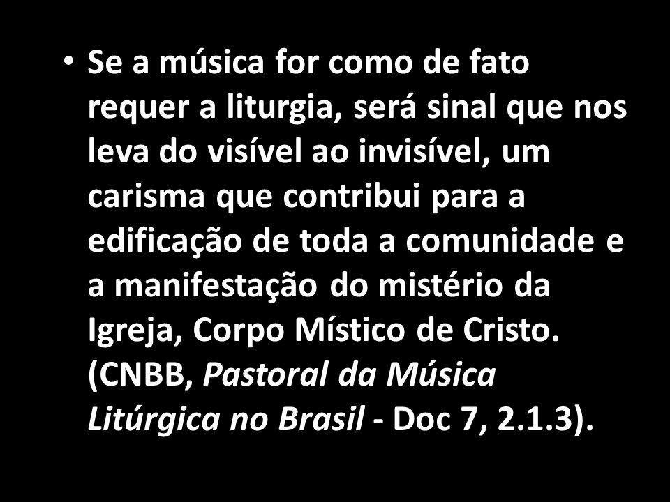• Se a música for como de fato requer a liturgia, será sinal que nos leva do visível ao invisível, um carisma que contribui para a edificação de toda