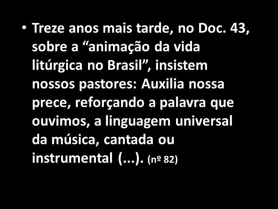 """• Treze anos mais tarde, no Doc. 43, sobre a """"animação da vida litúrgica no Brasil"""", insistem nossos pastores: Auxilia nossa prece, reforçando a palav"""