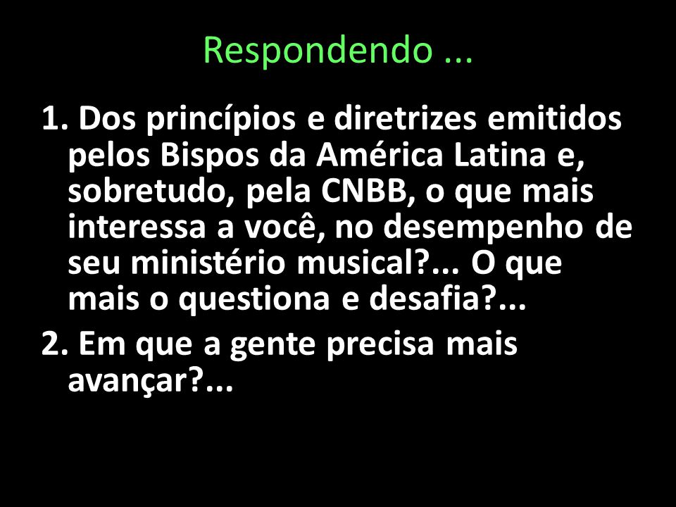Respondendo... 1. Dos princípios e diretrizes emitidos pelos Bispos da América Latina e, sobretudo, pela CNBB, o que mais interessa a você, no desempe
