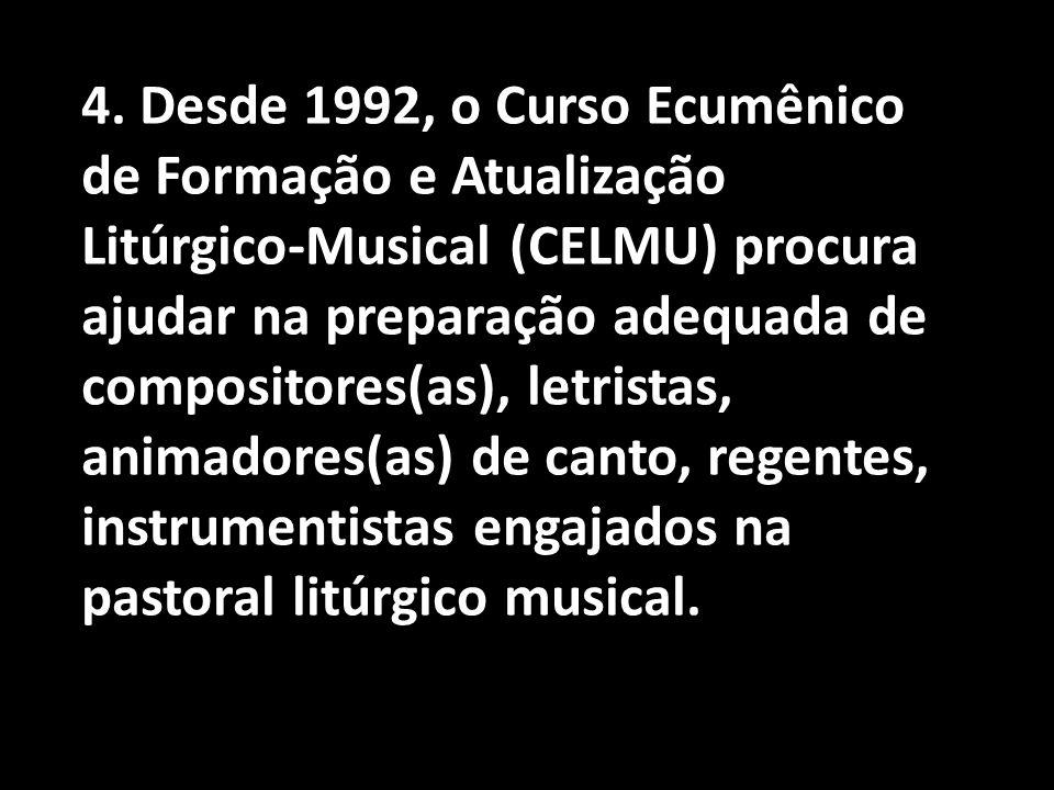 4. Desde 1992, o Curso Ecumênico de Formação e Atualização Litúrgico-Musical (CELMU) procura ajudar na preparação adequada de compositores(as), letris