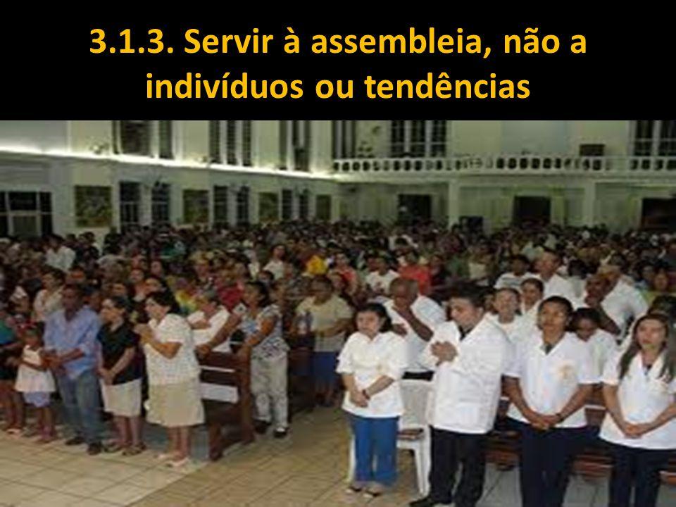 3.1.3. Servir à assembleia, não a indivíduos ou tendências