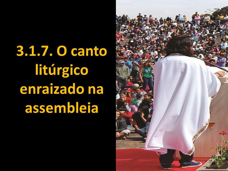 3.1.7. O canto litúrgico enraizado na assembleia