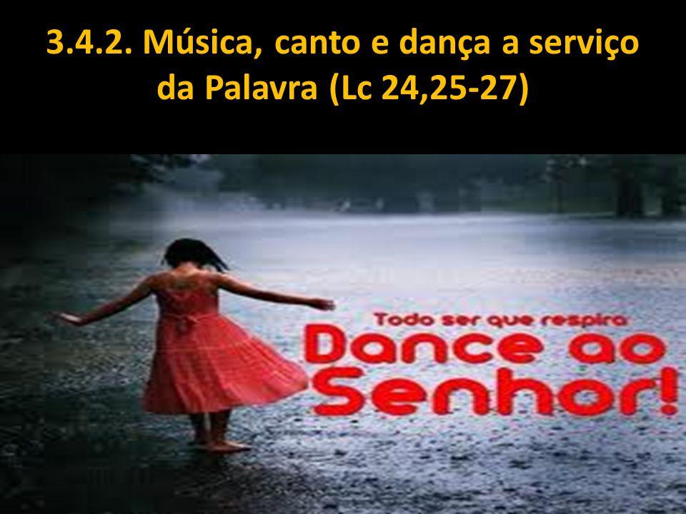 3.4.2. Música, canto e dança a serviço da Palavra (Lc 24,25-27)