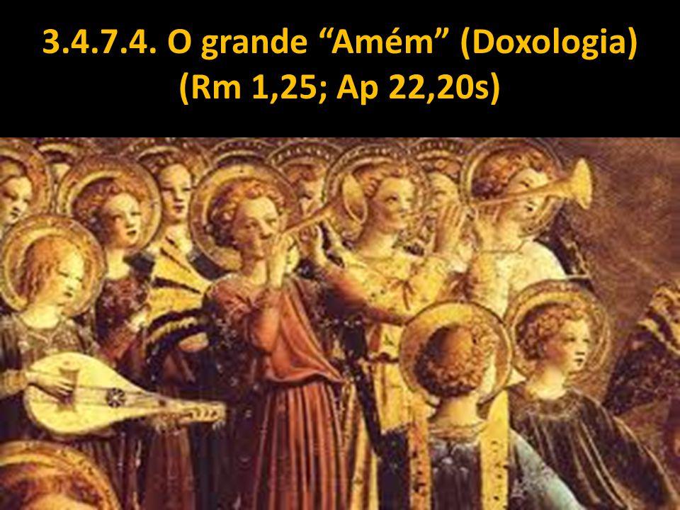 """3.4.7.4. O grande """"Amém"""" (Doxologia) (Rm 1,25; Ap 22,20s)"""