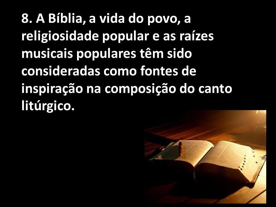 8. A Bíblia, a vida do povo, a religiosidade popular e as raízes musicais populares têm sido consideradas como fontes de inspiração na composição do c