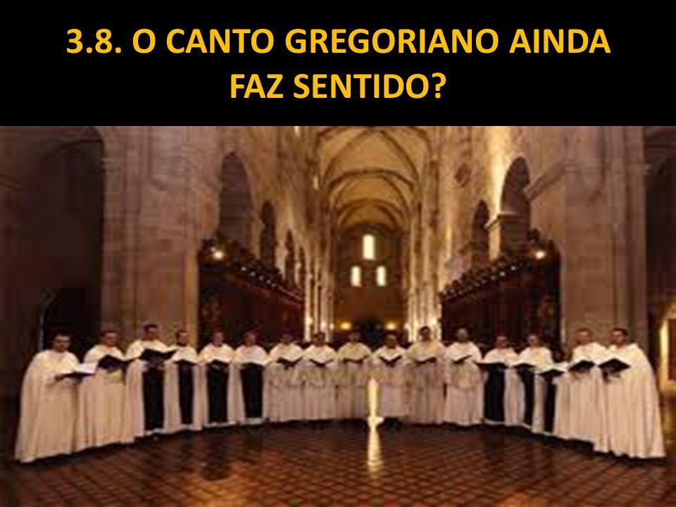 3.8. O CANTO GREGORIANO AINDA FAZ SENTIDO?