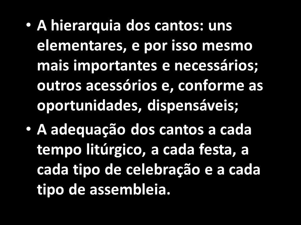 • A hierarquia dos cantos: uns elementares, e por isso mesmo mais importantes e necessários; outros acessórios e, conforme as oportunidades, dispensáv